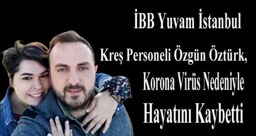 İBB Yuvam İstanbul Kreş Personeli Özgün Öztürk, Korona Virüs Nedeniyle Hayatını Kaybetti