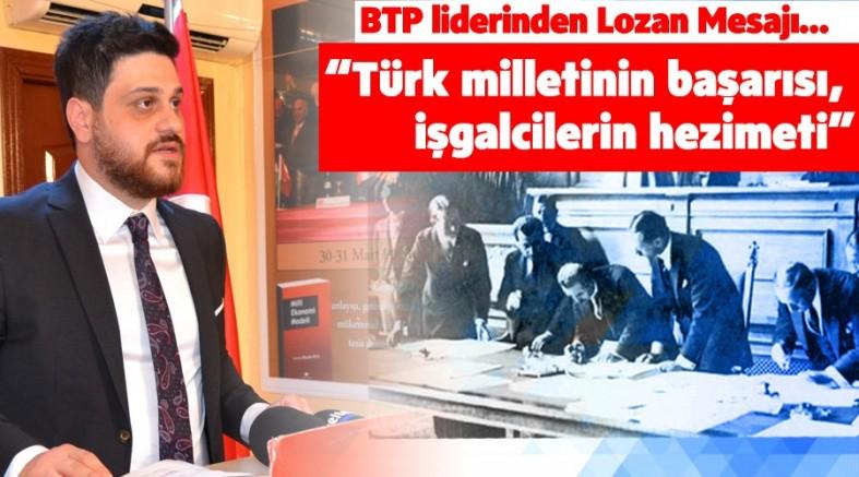 """""""Türk milletinin başarısı, işgalcilerin hezimeti"""" BTP liderinden Lozan Mesajı…"""